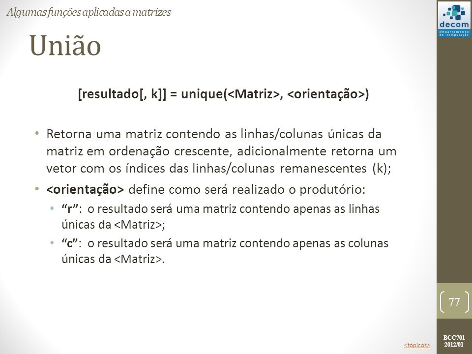 [resultado[, k]] = unique(<Matriz>, <orientação>)